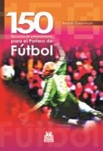 Ciento 50 Ejercicios De Entrenamiento Para El Portero De Fútbol Livro Booki Pt